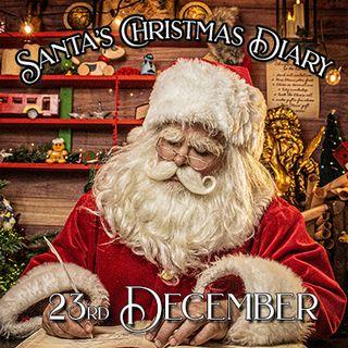 Santa's Christmas Diary, 23rd December