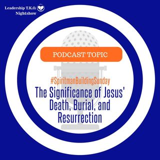 The Significance of Jesus' Death, Burial, and Resurrection | Lakeisha McKnight