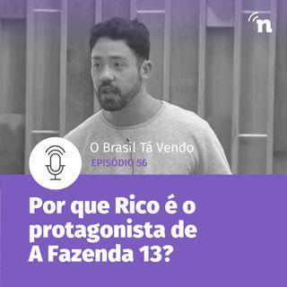 #56 - Por que Rico Melquiades é o protagonista de A Fazenda 13?