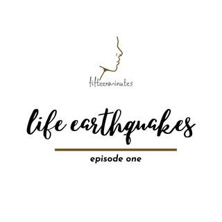 Episode 1: Life Earthquake