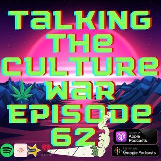 Talking The Culture War Episode 62
