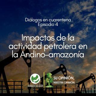 Impactos de la actividad petrolera en la Andino-amazonía