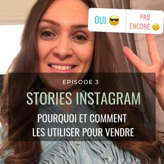 Ep 3. Stories Instagram - Pourquoi et Comment les transformer en véritable Arsenal de Vente