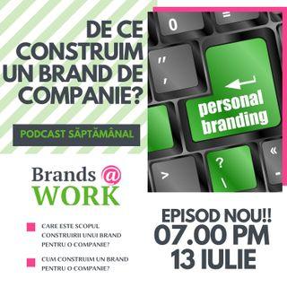 Avem sau nu nevoie să construim un brand de companie? S1E013