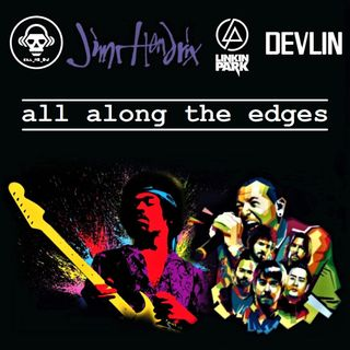 Kill_mR_DJ - All Along The Edges (Jimi Hendrix VS Linkin Park VS Devlin)