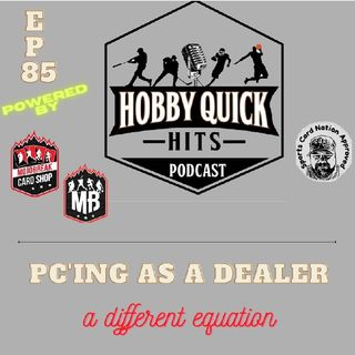 Hobby Quick Hits Ep.85 PCing while being a dealer