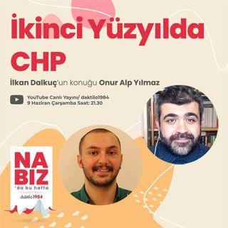İkinci Yüzyılda CHP | Konuk: Onur Alp Yılmaz | Nabız