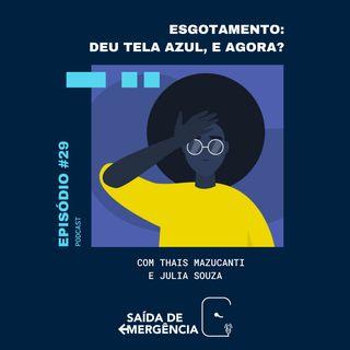 #29 - Esgotamento: deu tela azul, e agora? - Com Thais Mazucanti e Julia Souza