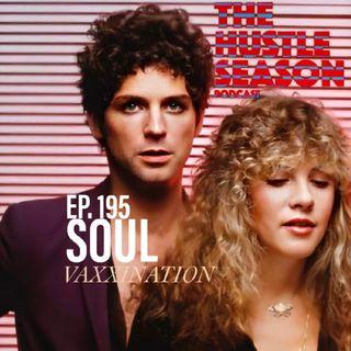 The Hustle Season: Ep. 195 Soul Vaxxination