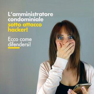 L' amministratore condominiale sotto attacco hacker. Ecco come difendersi