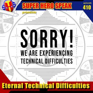 #410: Eternal Technical Difficulties