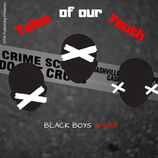 Tales of our Youth: Black Boys Speak!