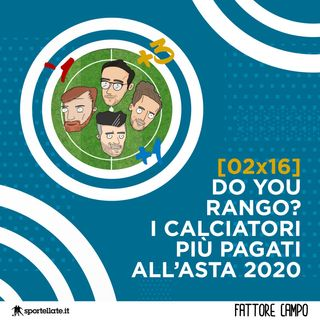 Do you Rango? I calciatori più pagati all'asta 2020 [02x17 - Cen Att]