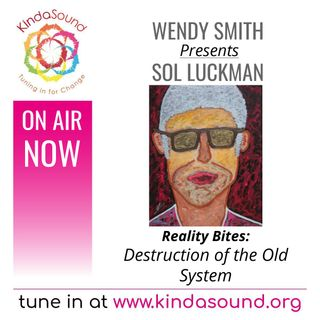 Destroying the Old System   Sol Luckman on Reality Bites with Wendy Smith