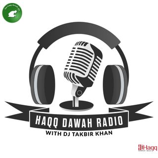 Haqq Dawah Radio w/DJ Takbir Khan Ep. 6 (Cross Over)