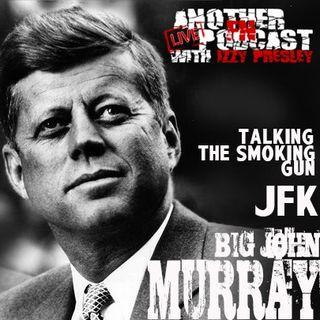 """BIg John"" Murray talks JFK & The Smoking Gun Documentary"