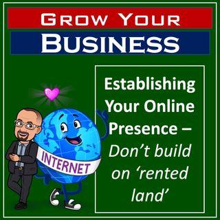 Establishing Your Online Presence - Don't build on 'Rented Land'