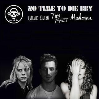 Kill_mR_DJ - No Time To Die BBY (Billie Eilish VS Two Feet VS Madonna)