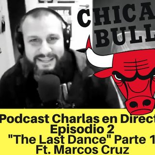 Episodio 2 - The Last Dance (Parte 1) - Ft. Marcos Cruz