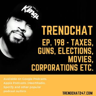 Ep. 198 - Taxes, Guns, Elections, Movies, Corporations Etc.