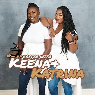 Coffee with Keena & Katrina