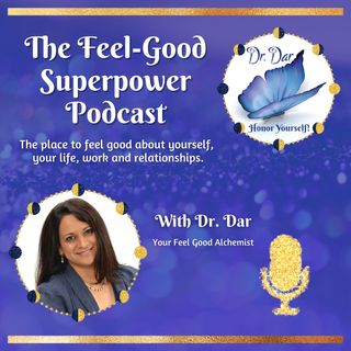 Ep.18 Maintaining a Feel Good Vibe - Dr. Dar Hawks