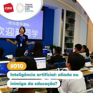 Ep. 010 - Inteligência artificial: Aliada ou vilã da educação?