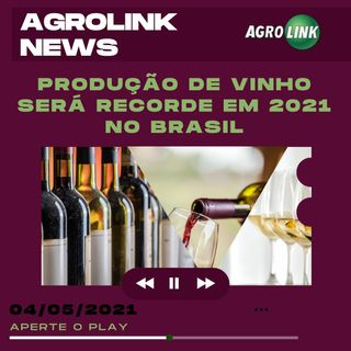 Podcast: Produção de vinho para 2021 terá maior qualidade e volume