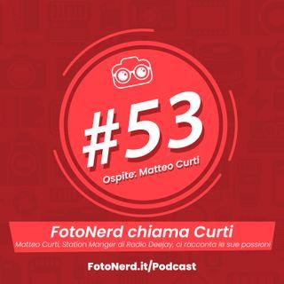 ep.53: FotoNerd chiama Curti - Ospite: Matteo Curti da Radio Deejay