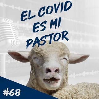 Episodio 68 - El COVID Es Mi Pastor