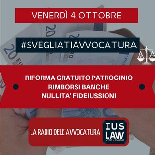 RIFORMA GRATUITO PATROCINIO – RIMBORSI BANCHE – NULLITA' FIDEIUSSIONI – #SvegliatiAvvocatura