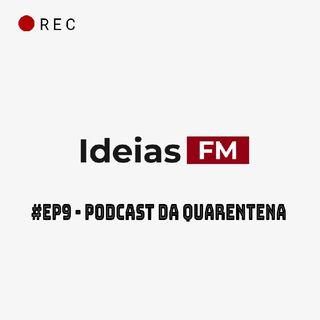 #Ep9 - Podcast da Quarentena