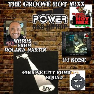 THE GROOVE HOT MIXX PODCAST RADIO GROOVE CITY BOMB SQUAD DJ NOIZE WIT WORDS FROM ROLAND MARTIN