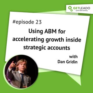 Episode 23. Using ABM for accelerating growth inside strategic accounts with Dan Gridin