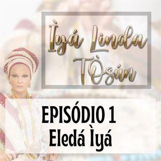 Episódio 1 - Eledá Ìyá - Bem vindos