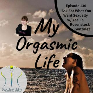 Asking For What You Want Sexually co-host Yael R.Rosenstock Gonzalez - EP 130