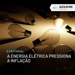 Editorial: A energia elétrica pressiona a inflação