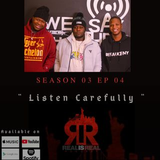 Real Is Real - EP4 Listen Carefully