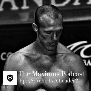 The Maximus Podcast Ep. 78 - Who is a Leader?