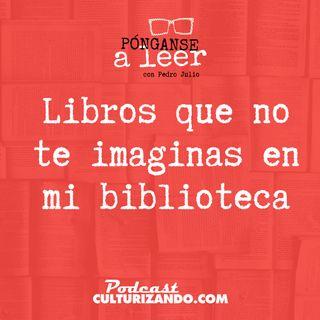 E21 • Libros que no te imaginas en mi biblioteca •  Culturizando