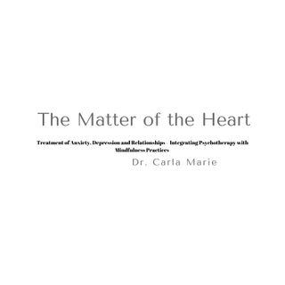 The Matter of the Heart - Dr. Carla Marie - Fears, Anxieties and Depression