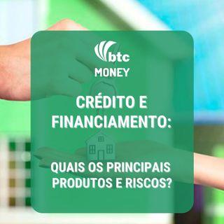 Crédito e Financiamento: principais produtos e como avaliar riscos | BTC Money #55
