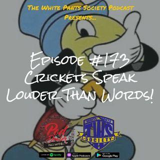 Episode 173 - Crickets Speak Louder Than Words!