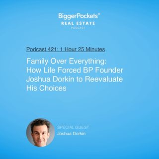 421: Family Over Everything: How Life Forced BP Founder Joshua Dorkin to Reevaluate His Choices