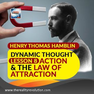Henry Thomas Hamblin Lessons In Dynamic Thought Lesson 8 Action And The Law Of Attraction