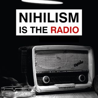 NIHILISM IS THE RADIO