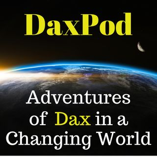 DaxPod003: Story02 -Time Travel and Meet Dax for First Time, Again