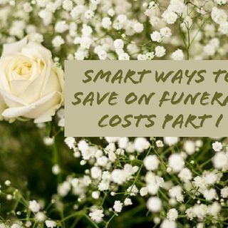 Smart Ways to save on Funeral Costs. Part 1