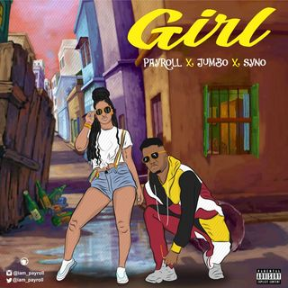 Payroll- Girl ft Jumbo x Syno