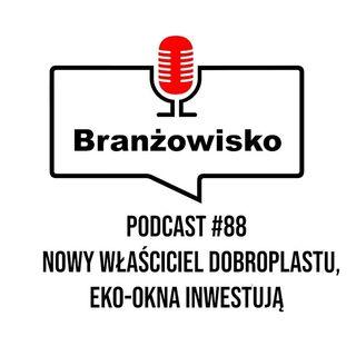 Branżowisko #88 - Nowy właściciel Dobroplastu. Eko-Okna inwestują
